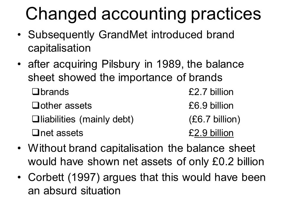 Changed accounting practices Subsequently GrandMet introduced brand capitalisation after acquiring Pilsbury in 1989, the balance sheet showed the impo