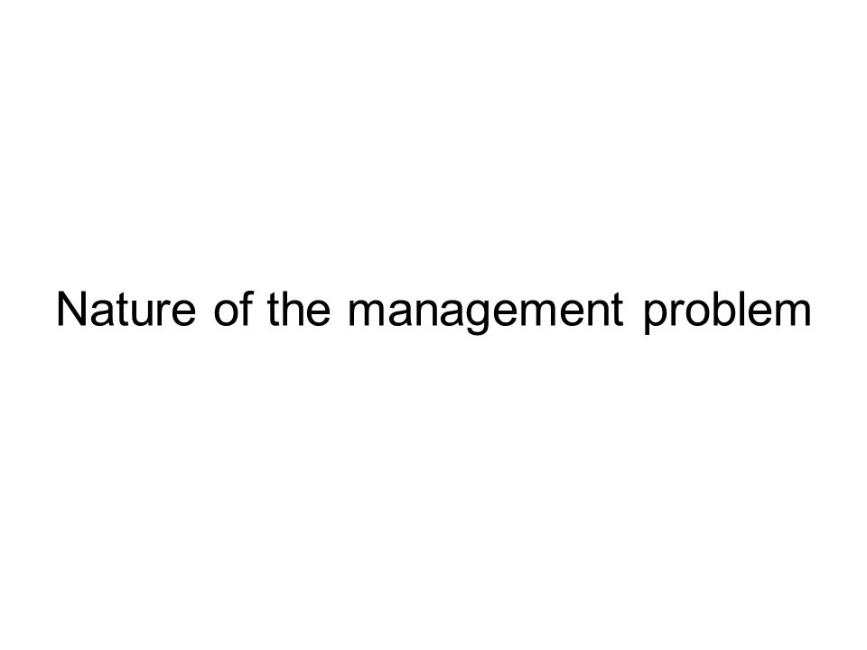 Nature of the management problem