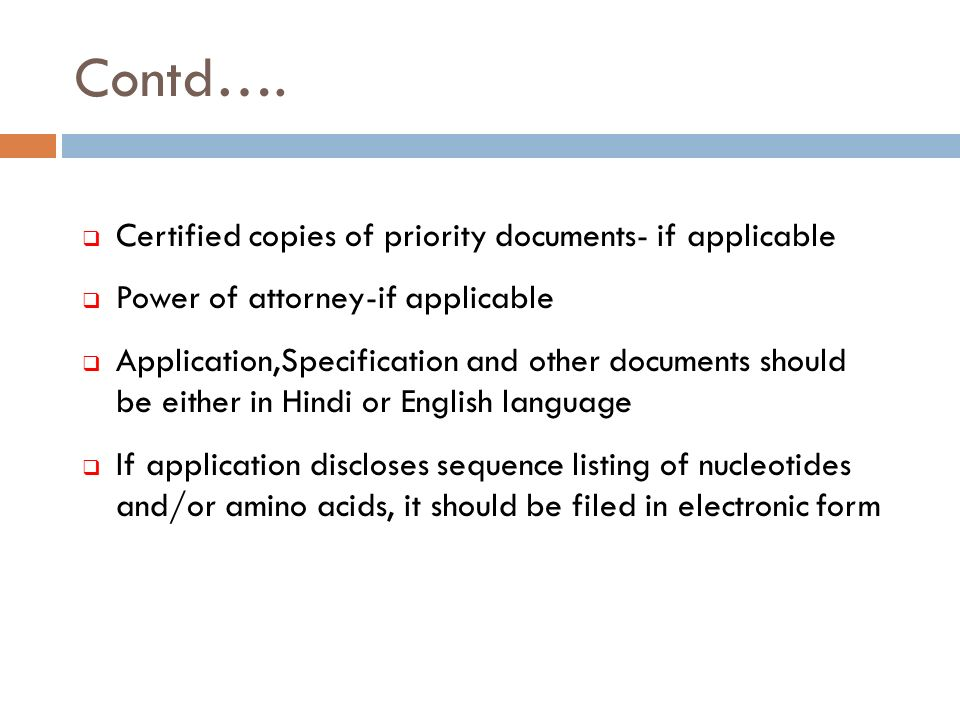 Contd…. Certified copies of priority documents- if applicable Power of attorney-if applicable Application,Specification and other documents should be
