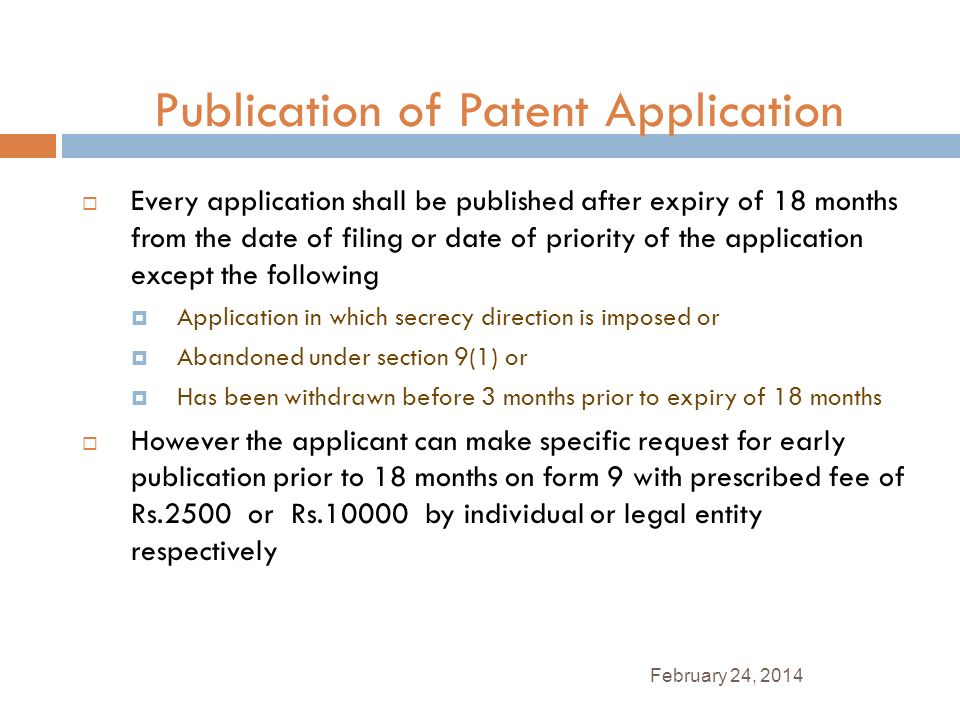 February 24, 2014 Publication of Patent Application Every application shall be published after expiry of 18 months from the date of filing or date of
