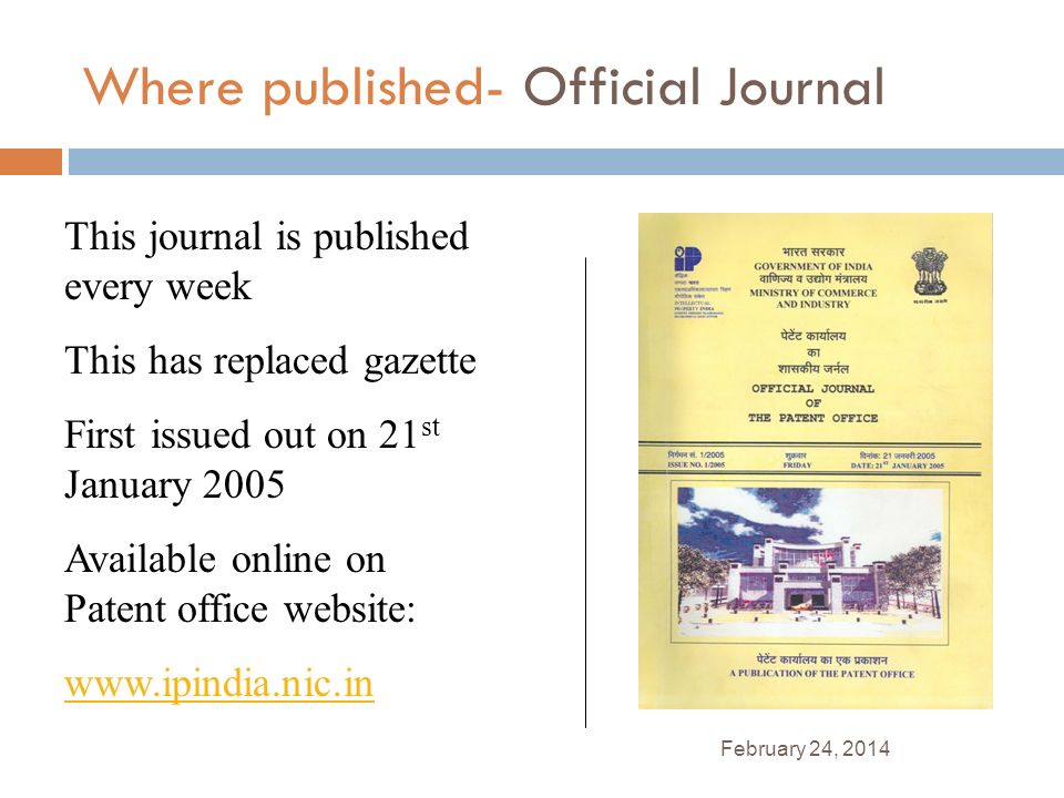 February 24, 2014 Where published- Official Journal This journal is published every week This has replaced gazette First issued out on 21 st January 2