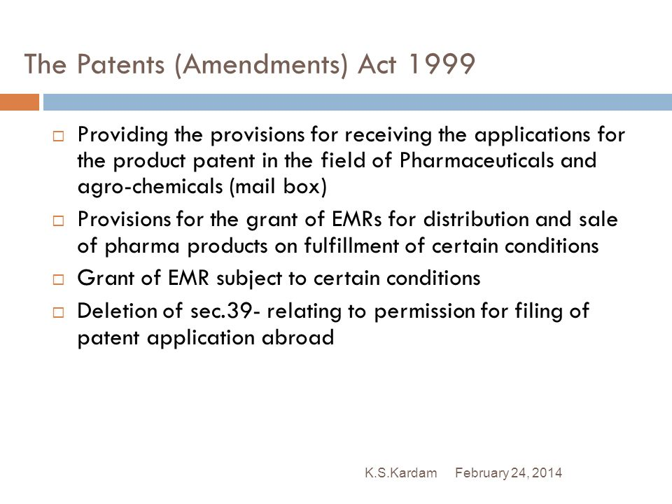 February 24, 2014K.S.Kardam The Patents (Amendments) Act 1999 Providing the provisions for receiving the applications for the product patent in the fi