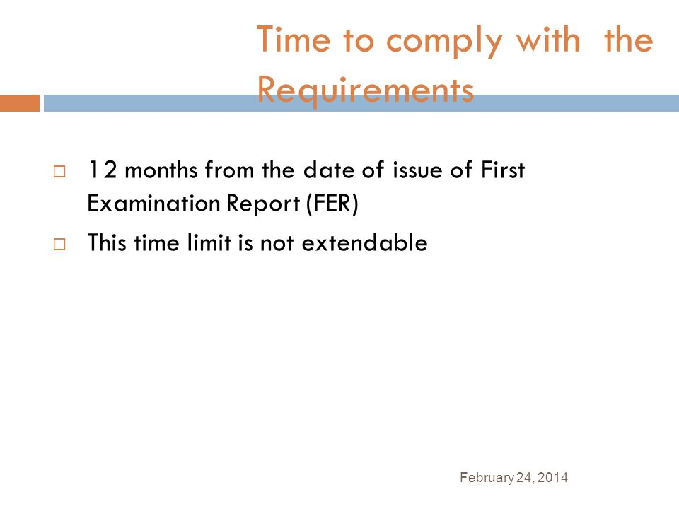 February 24, 2014 Time to comply with the Requirements 12 months from the date of issue of First Examination Report (FER) This time limit is not exten