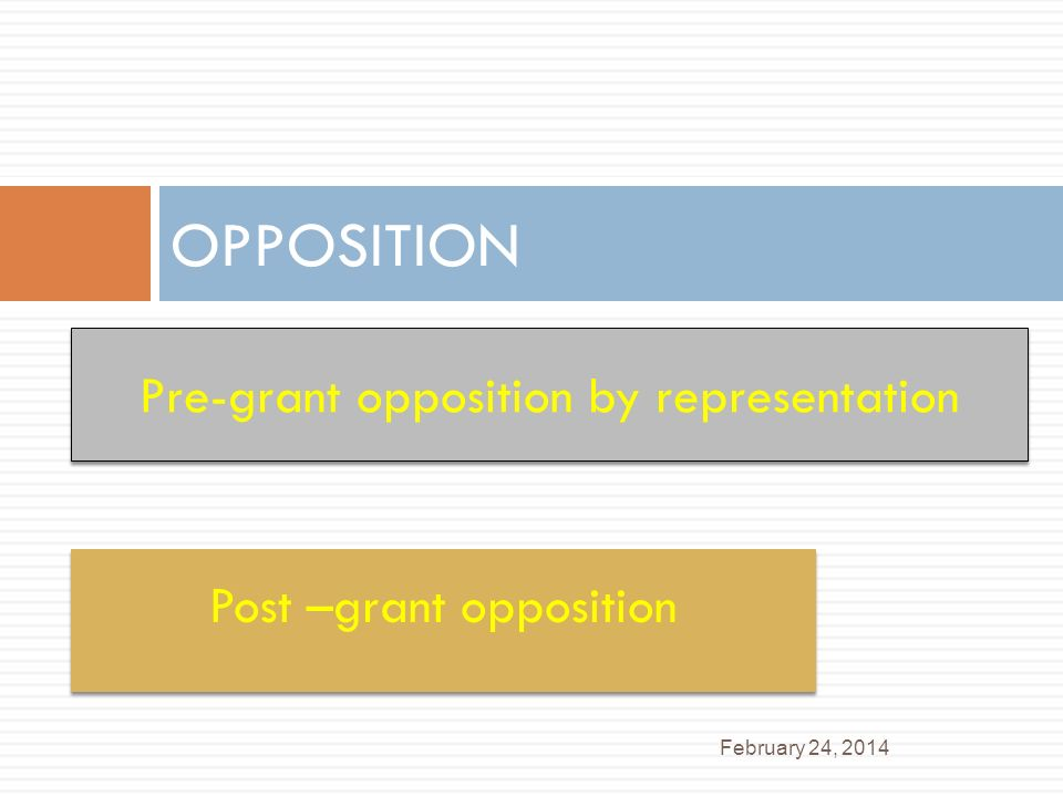 OPPOSITION February 24, 2014 Post –grant opposition Pre-grant opposition by representation
