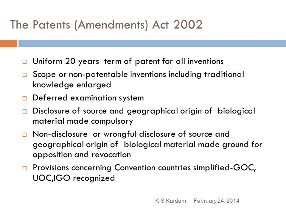 February 24, 2014K.S.Kardam The Patents (Amendments) Act 2002 Uniform 20 years term of patent for all inventions Scope or non-patentable inventions in