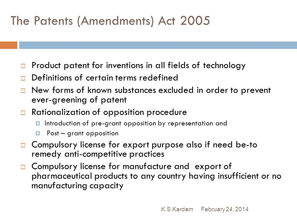 February 24, 2014K.S.Kardam The Patents (Amendments) Act 2005 Product patent for inventions in all fields of technology Definitions of certain terms r