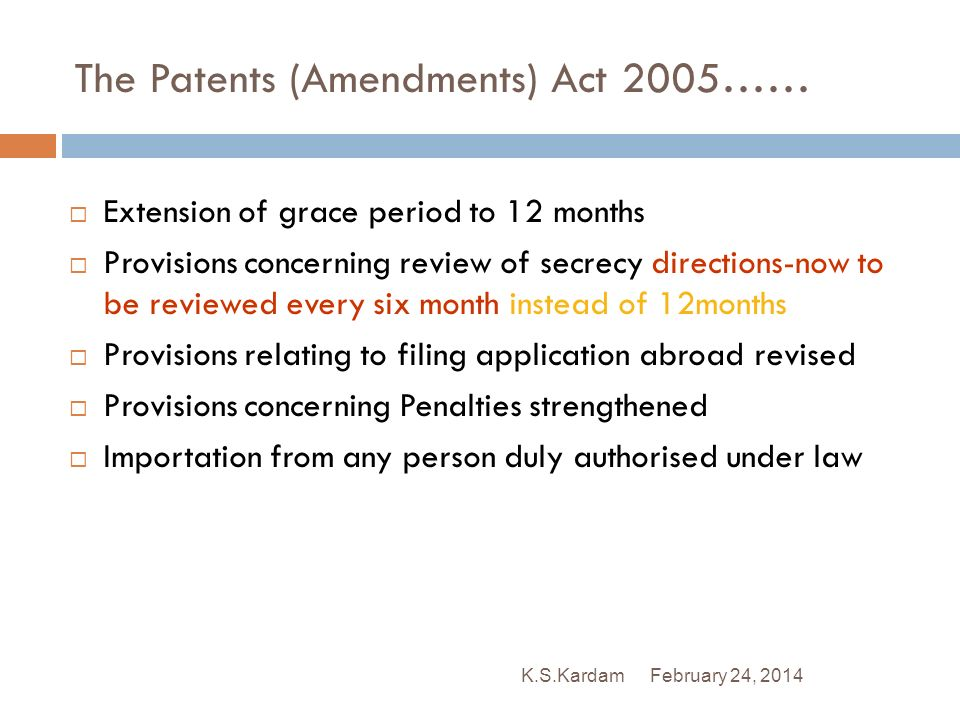 February 24, 2014K.S.Kardam The Patents (Amendments) Act 2005…… Extension of grace period to 12 months Provisions concerning review of secrecy directi