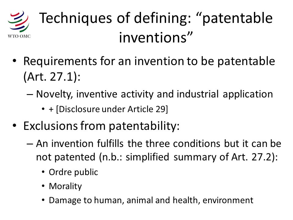 Techniques of defining: patentable inventions Requirements for an invention to be patentable (Art.