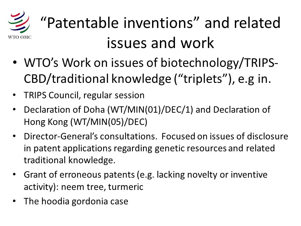 Patentable inventions and related issues and work WTOs Work on issues of biotechnology/TRIPS- CBD/traditional knowledge (triplets), e.g in.