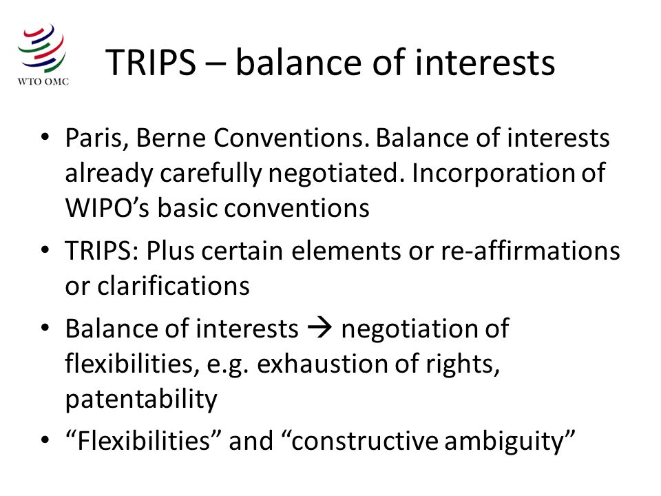 TRIPS – balance of interests Paris, Berne Conventions.