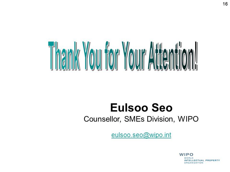 16 Eulsoo Seo Counsellor, SMEs Division, WIPO eulsoo.seo@wipo.int