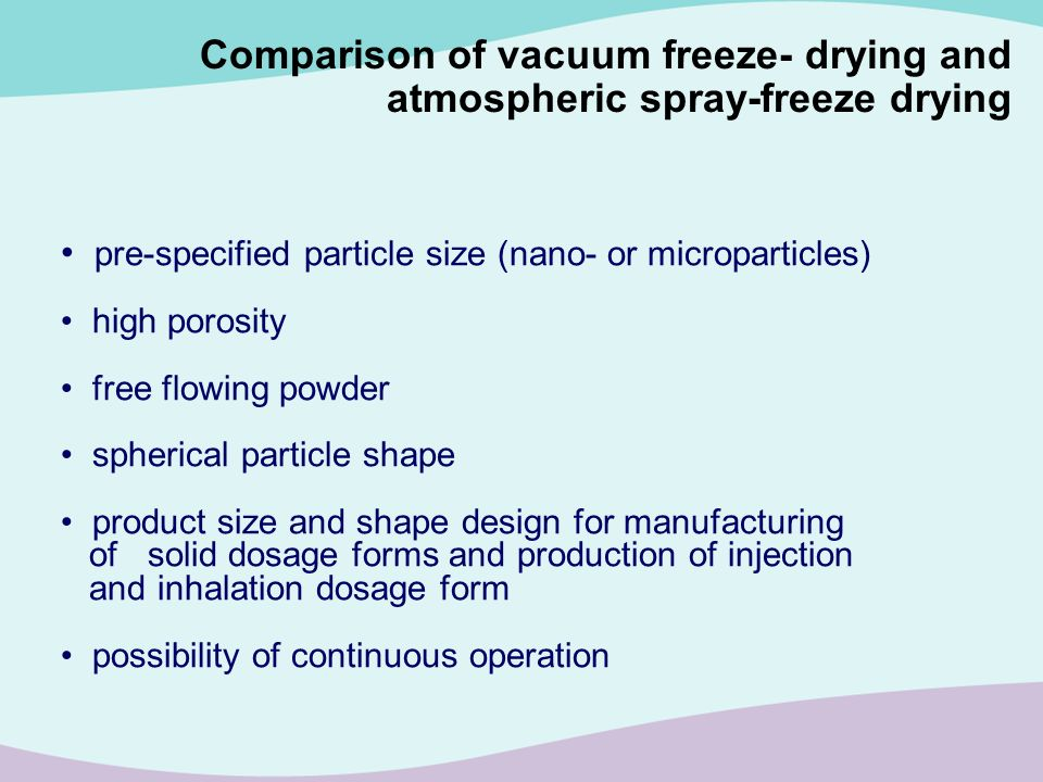 Comparison of vacuum freeze- drying and atmospheric spray-freeze drying pre-specified particle size (nano- or microparticles) high porosity free flowi