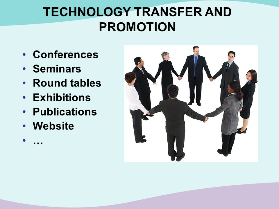 TECHNOLOGY TRANSFER AND PROMOTION Conferences Seminars Round tables Exhibitions Publications Website …