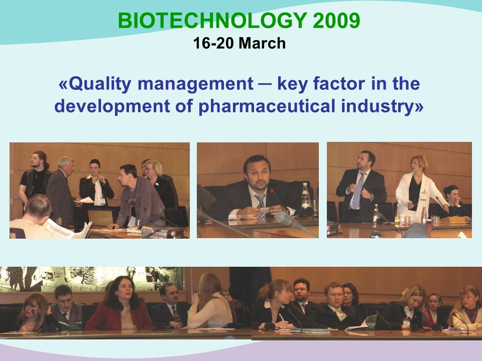 BIOTECHNOLOGY 2009 16-20 March «Quality management key factor in the development of pharmaceutical industry»