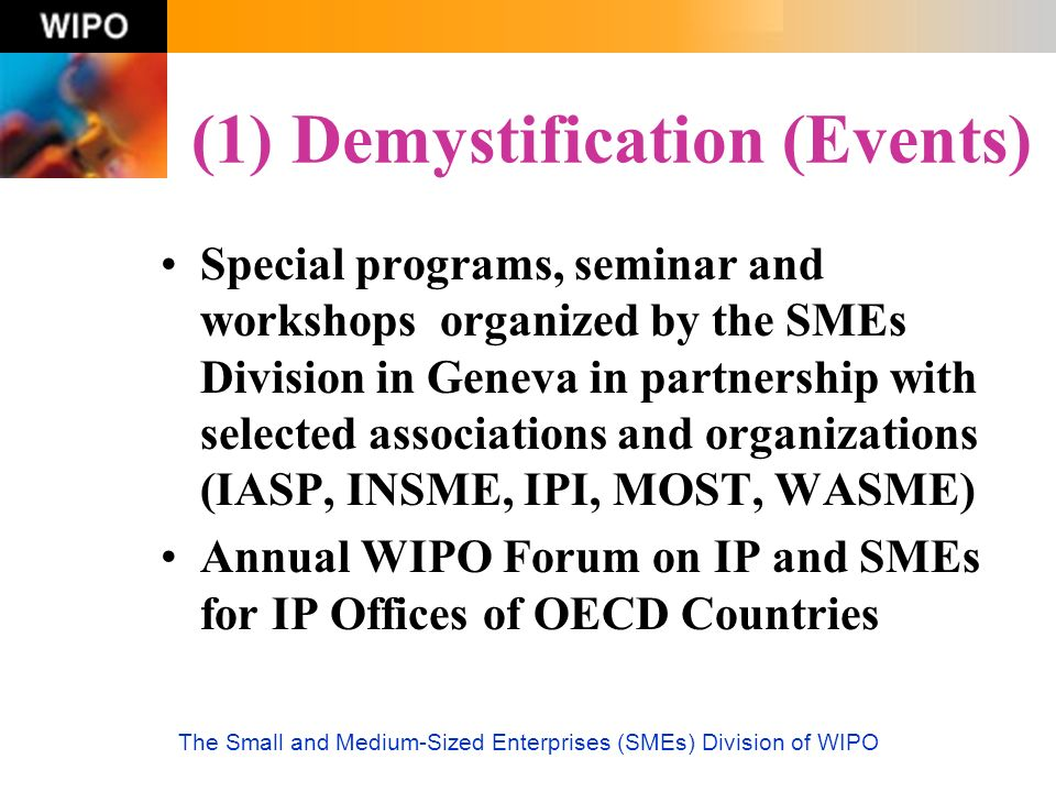 The Small and Medium-Sized Enterprises (SMEs) Division of WIPO (1) Demystification (Events) Special programs, seminar and workshops organized by the S