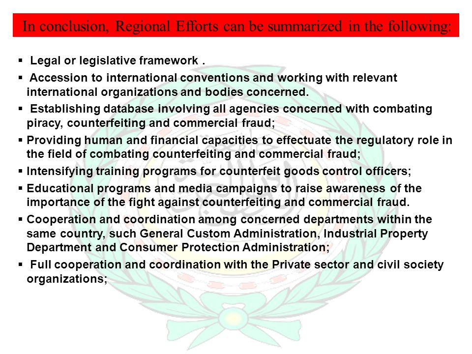 In conclusion, Regional Efforts can be summarized in the following: Legal or legislative framework. Accession to international conventions and working