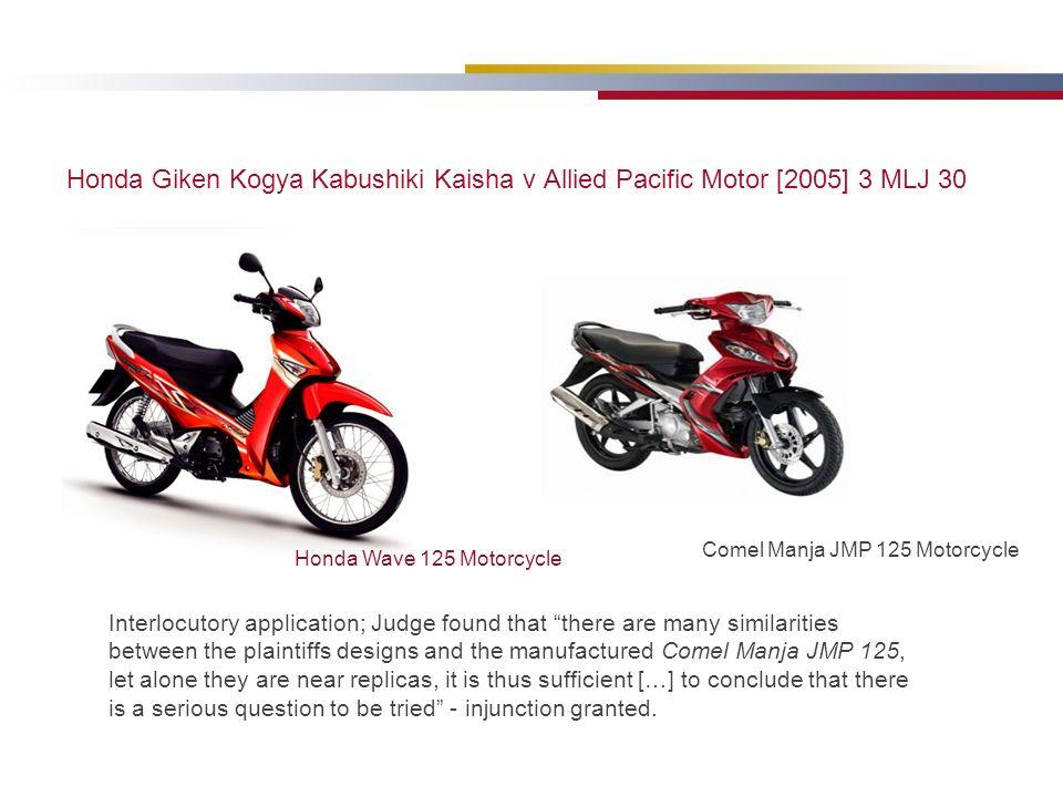 Honda Giken Kogya Kabushiki Kaisha v Allied Pacific Motor [2005] 3 MLJ 30 Honda Wave 125 Motorcycle Comel Manja JMP 125 Motorcycle Interlocutory appli