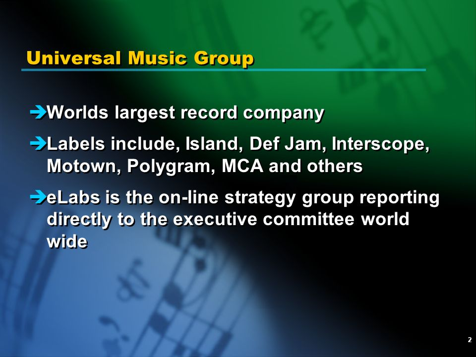 2 èWorlds largest record company èLabels include, Island, Def Jam, Interscope, Motown, Polygram, MCA and others èeLabs is the on-line strategy group r