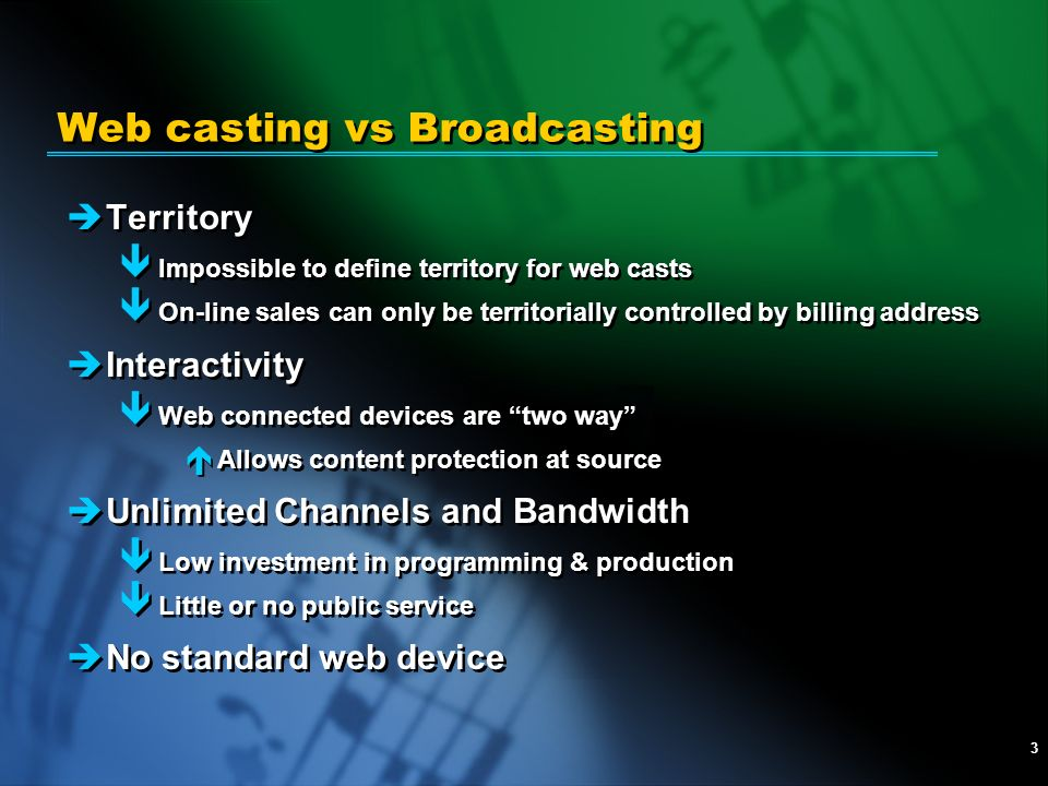 3 Web casting vs Broadcasting èTerritory ê Impossible to define territory for web casts ê On-line sales can only be territorially controlled by billin