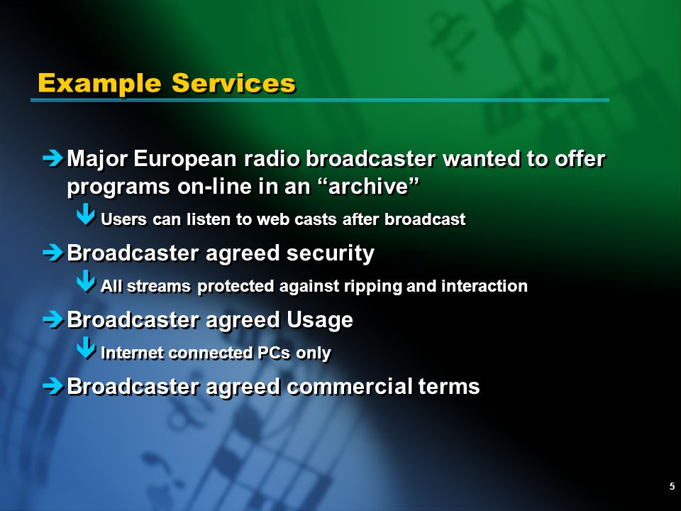 5 Example Services èMajor European radio broadcaster wanted to offer programs on-line in an archive ê Users can listen to web casts after broadcast èB