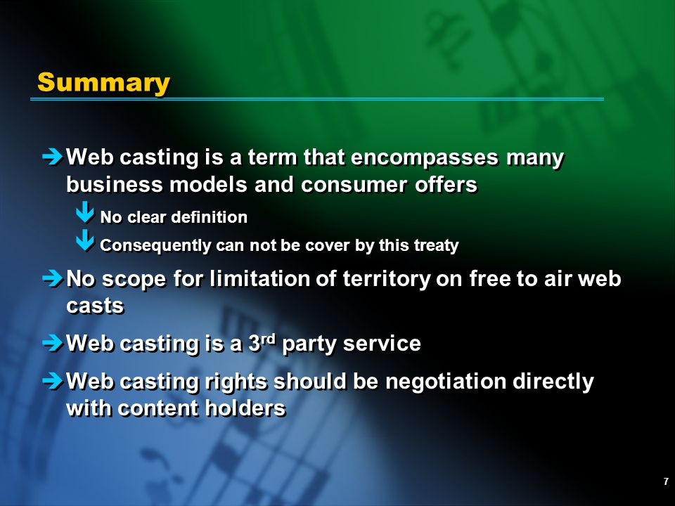 7 Summary èWeb casting is a term that encompasses many business models and consumer offers ê No clear definition ê Consequently can not be cover by th