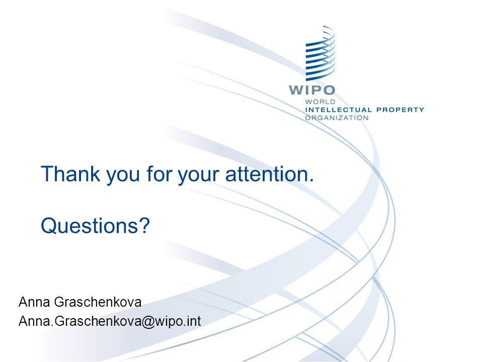 Thank you for your attention. Questions Anna Graschenkova Anna.Graschenkova@wipo.int