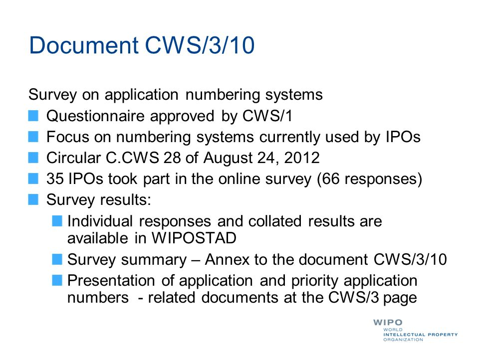 Online survey tool WIPO User Center account to access the IPO Dashboard ID/Password combination for each response (up to five) cws.surveys@wipo.int