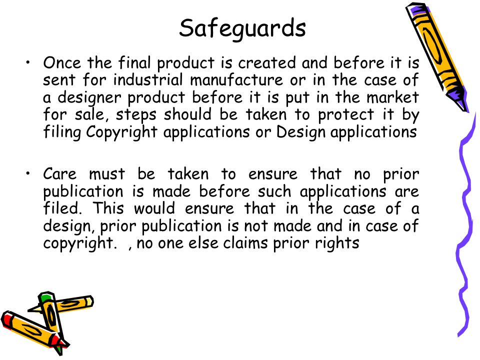 Safeguards Once the final product is created and before it is sent for industrial manufacture or in the case of a designer product before it is put in