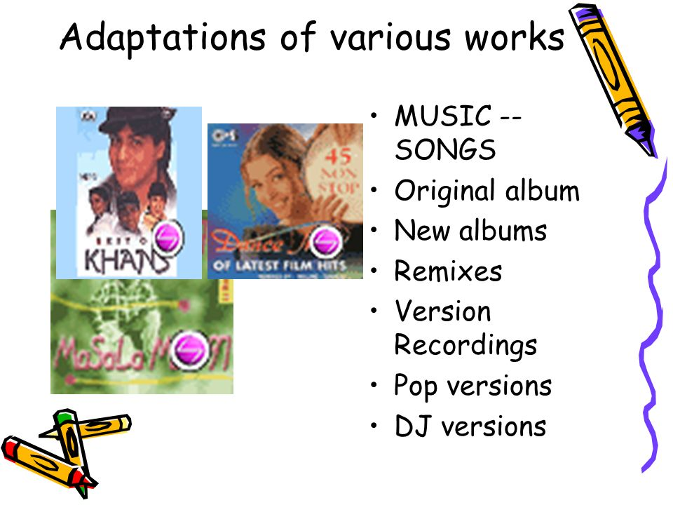 Adaptations of various works MUSIC -- SONGS Original album New albums Remixes Version Recordings Pop versions DJ versions