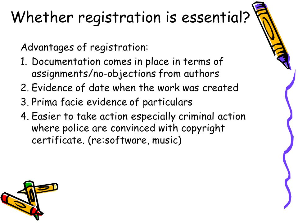 Advantages of registration: 1.Documentation comes in place in terms of assignments/no-objections from authors 2.Evidence of date when the work was cre