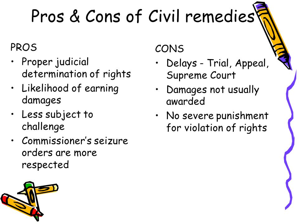 Pros & Cons of Civil remedies PROS Proper judicial determination of rights Likelihood of earning damages Less subject to challenge Commissioners seizu