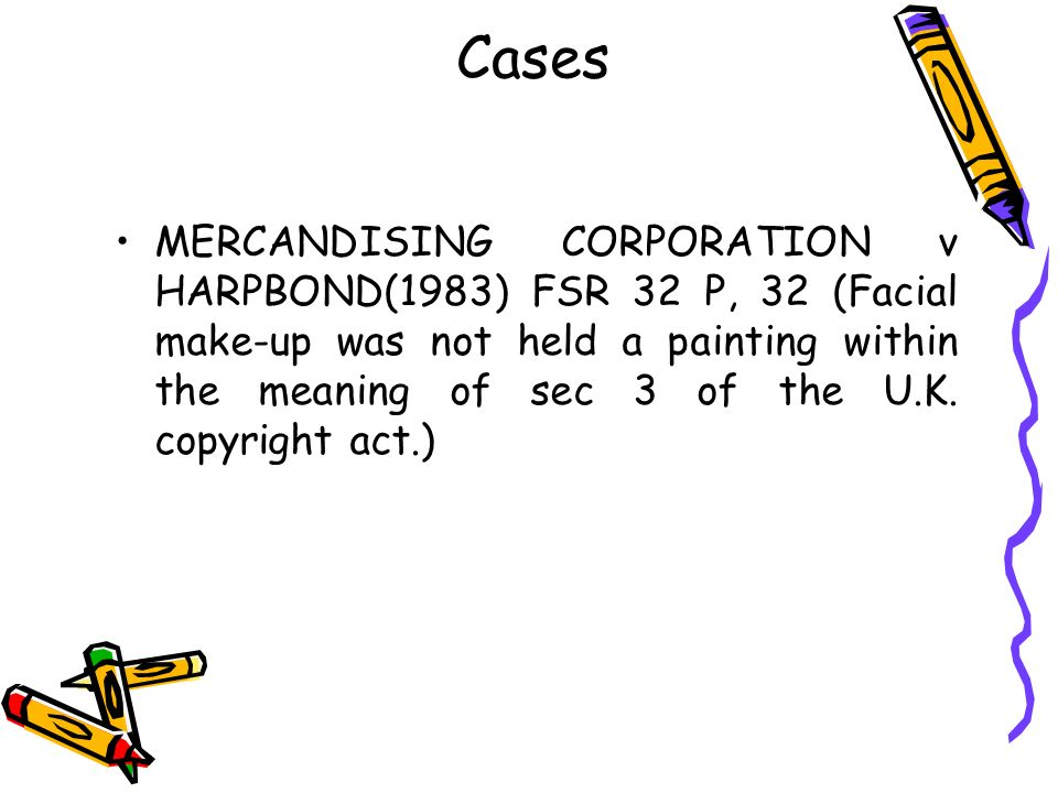Cases MERCANDISING CORPORATION v HARPBOND(1983) FSR 32 P, 32 (Facial make-up was not held a painting within the meaning of sec 3 of the U.K. copyright
