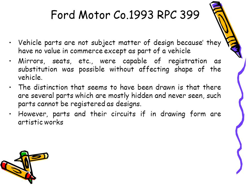 Ford Motor Co.1993 RPC 399 Vehicle parts are not subject matter of design because they have no value in commerce except as part of a vehicle Mirrors,