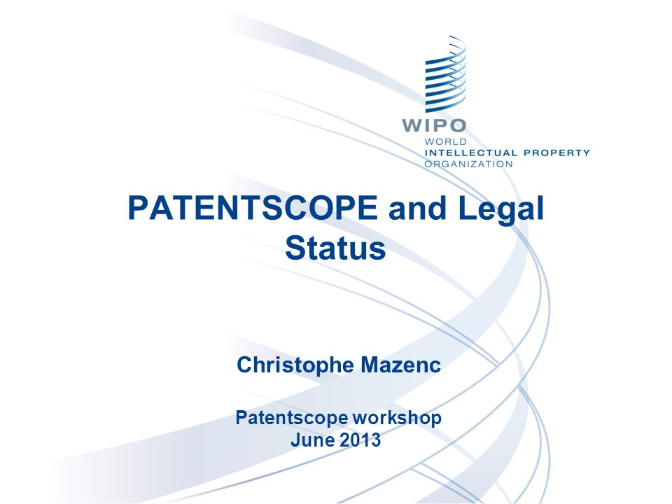 PATENTSCOPE and Legal Status Christophe Mazenc Patentscope workshop June 2013