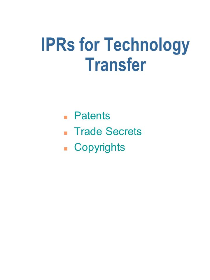 IPRs for Technology Transfer n Patents n Trade Secrets n Copyrights