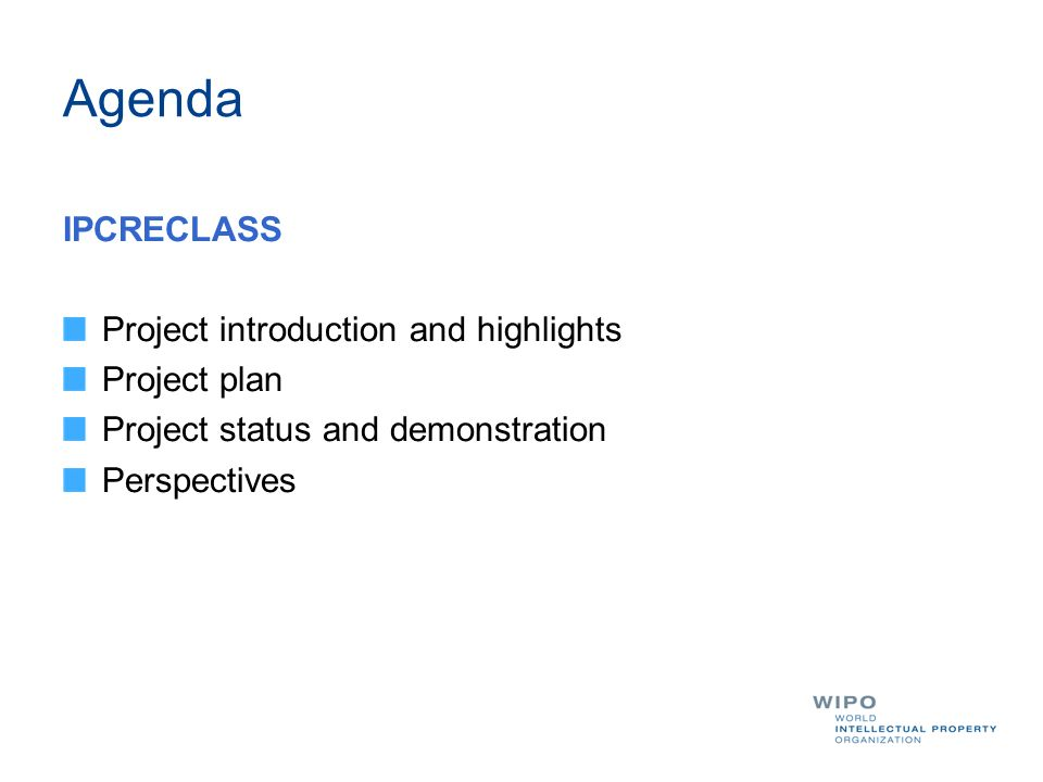 Agenda IPCRECLASS Project introduction and highlights Project plan Project status and demonstration Perspectives