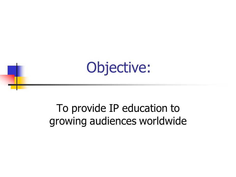 Objective: To provide IP education to growing audiences worldwide
