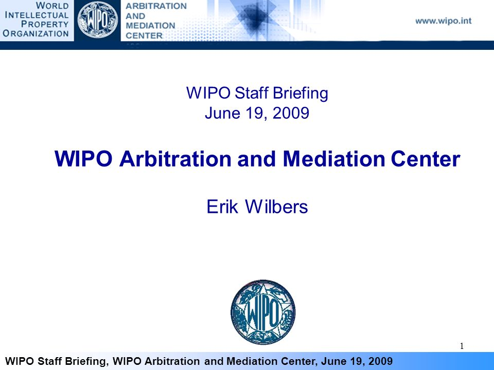1 WIPO Staff Briefing, WIPO Arbitration and Mediation Center, June 19, 2009 WIPO Staff Briefing June 19, 2009 WIPO Arbitration and Mediation Center Er