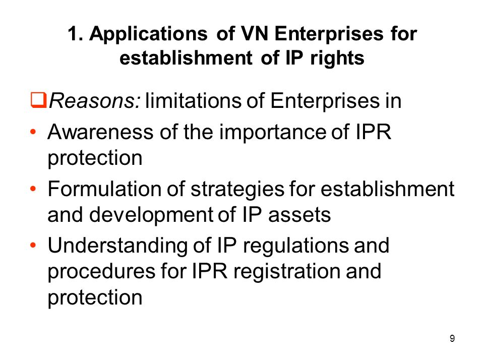 9 1. Applications of VN Enterprises for establishment of IP rights Reasons: limitations of Enterprises in Awareness of the importance of IPR protectio