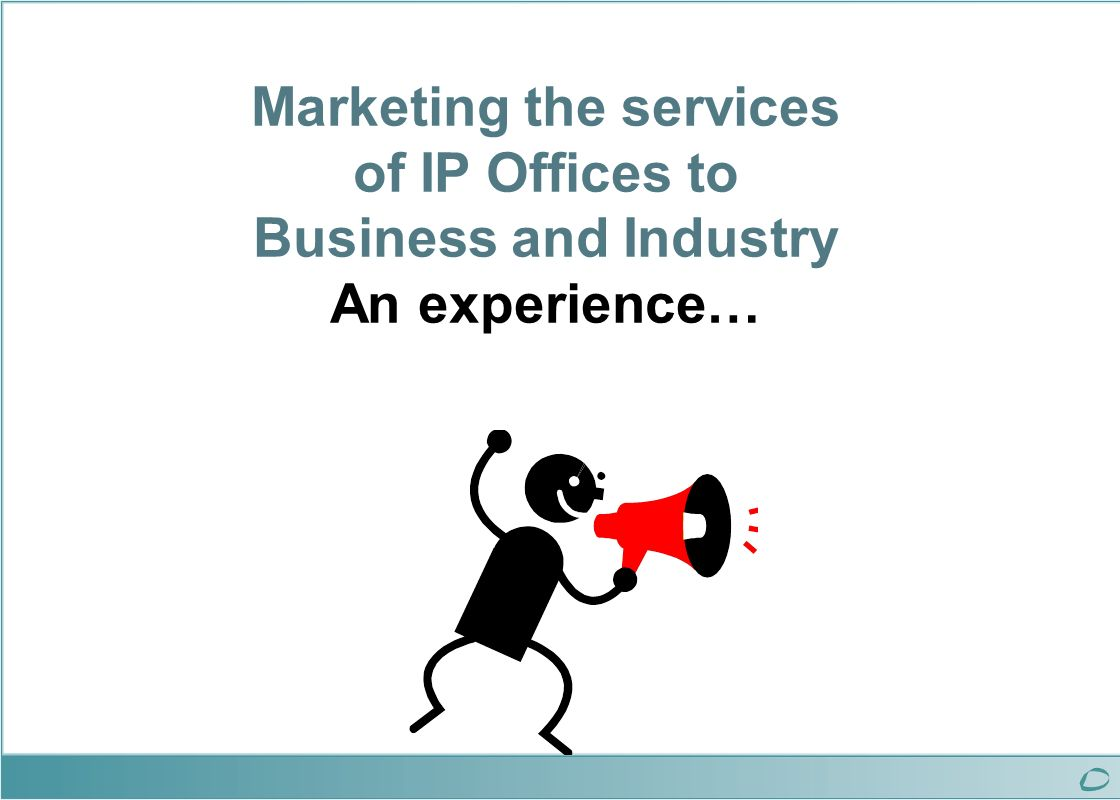 Marketing the services of IP Offices to Business and Industry An experience…