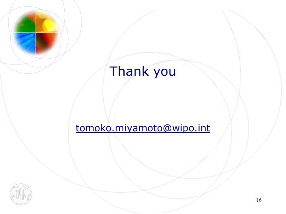 16 Thank you tomoko.miyamoto@wipo.int