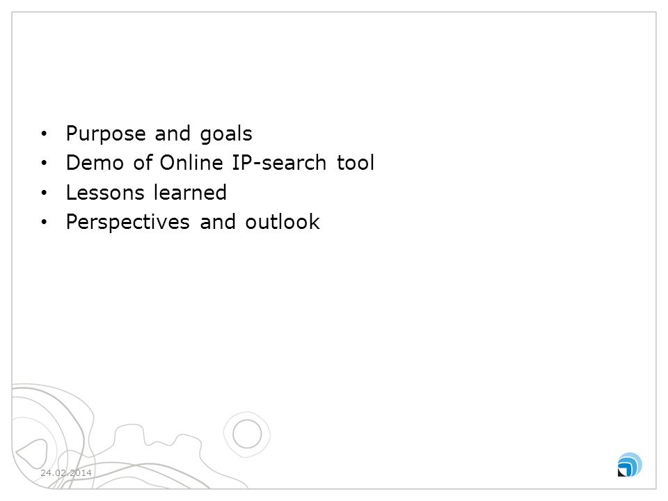 Purpose and goals Demo of Online IP-search tool Lessons learned Perspectives and outlook 24.02.20142