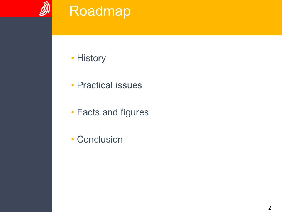 2 Roadmap History Practical issues Facts and figures Conclusion