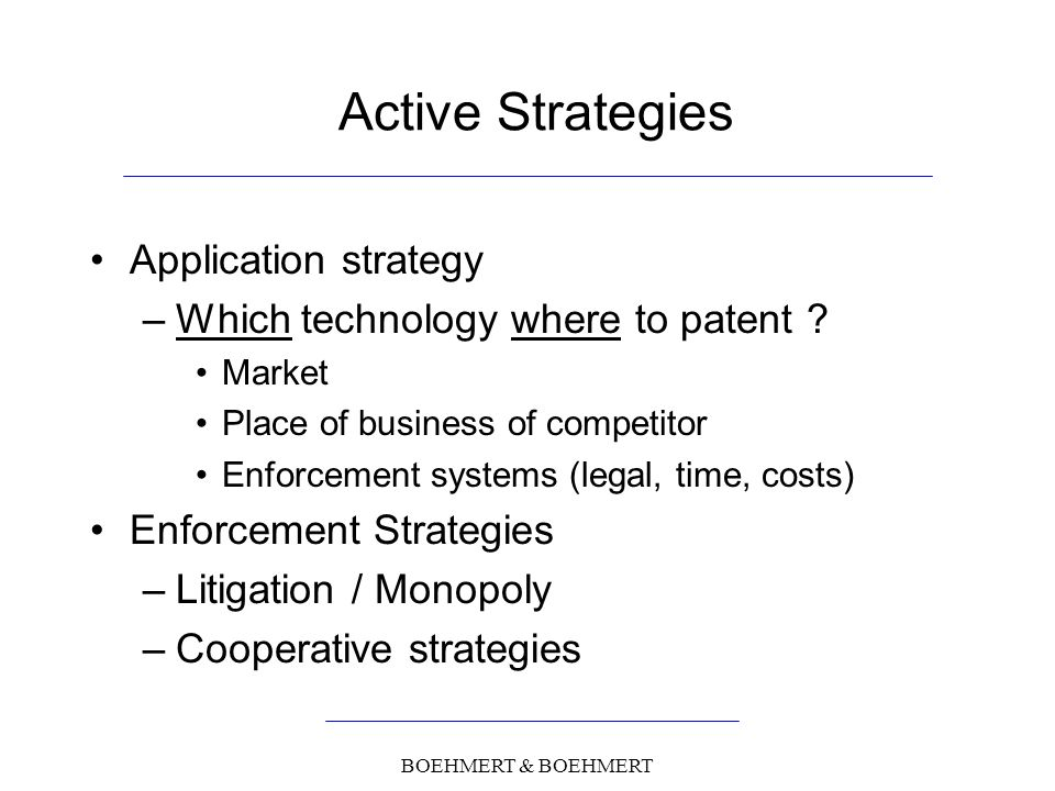 BOEHMERT & BOEHMERT Active Strategies Application strategy –Which technology where to patent .