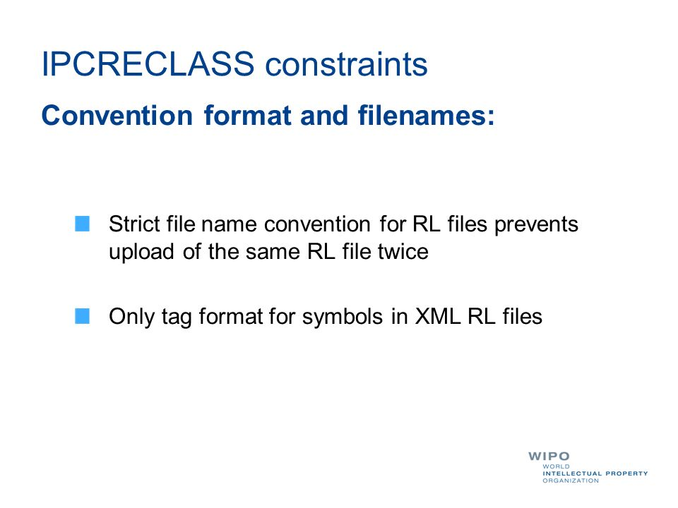 IPCRECLASS constraints Convention format and filenames: Strict file name convention for RL files prevents upload of the same RL file twice Only tag format for symbols in XML RL files
