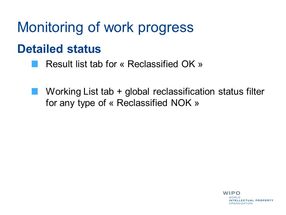 Monitoring of work progress Detailed status Result list tab for « Reclassified OK » Working List tab + global reclassification status filter for any type of « Reclassified NOK »
