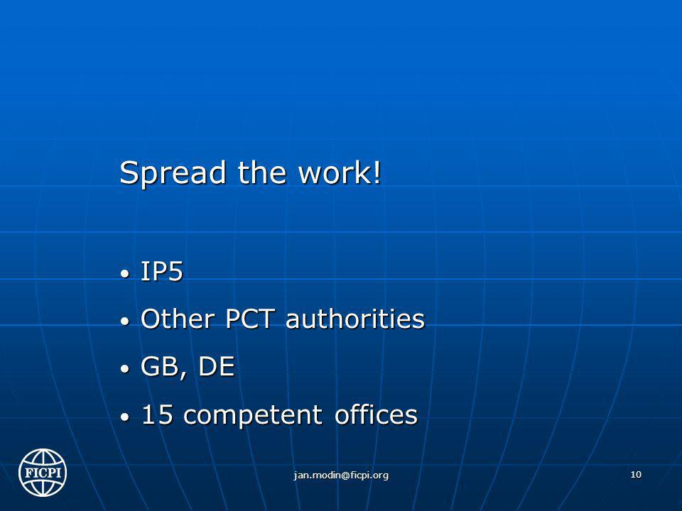Spread the work! IP5 IP5 Other PCT authorities Other PCT authorities GB, DE GB, DE 15 competent offices 15 competent offices jan.modin@ficpi.org 10