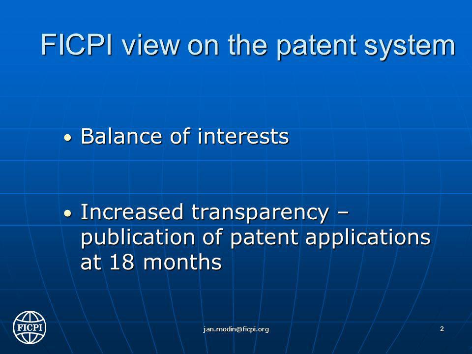 FICPI view on the patent system Balance of interests Balance of interests Increased transparency – publication of patent applications at 18 months Increased transparency – publication of patent applications at 18 months jan.modin@ficpi.org 2
