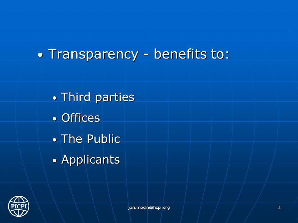 Transparency - benefits to: Transparency - benefits to: Third parties Third parties Offices Offices The Public The Public Applicants Applicants jan.modin@ficpi.org 3