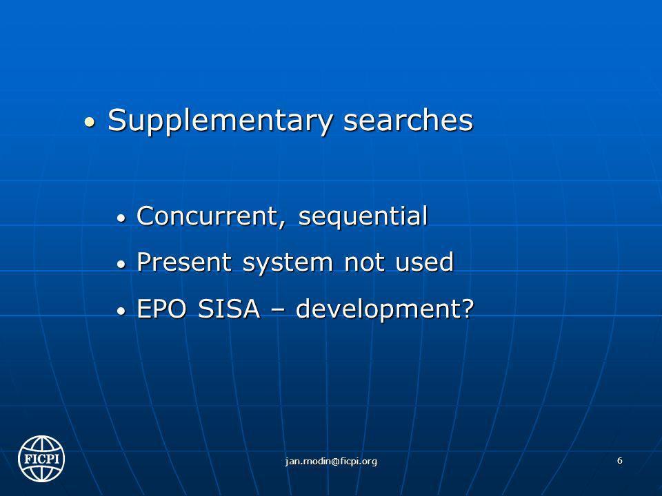 Supplementary searches Supplementary searches Concurrent, sequential Concurrent, sequential Present system not used Present system not used EPO SISA – development.